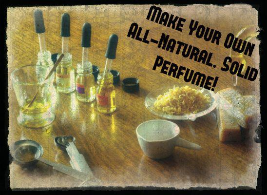 HOW TO MAKE HOMEMADE SOLID PERFUMES USING ALL NATURAL ...